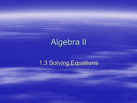 Algebra II 1.3 Solving Equations.  In math, what are variables? Letters that represent numbers. Letters that represent numbers.  In math, what is an.