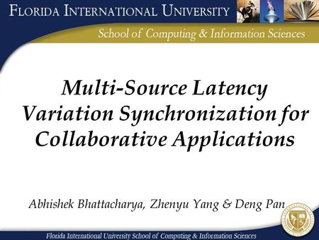 Multi-Source Latency Variation Synchronization for Collaborative Applications Abhishek Bhattacharya, Zhenyu Yang & Deng Pan.