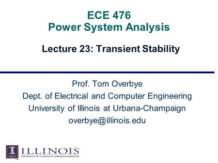 ECE 476 Power System Analysis Lecture 23: Transient Stability Prof. Tom Overbye Dept. of Electrical and Computer Engineering University of Illinois at.