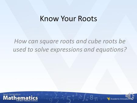 Know Your Roots How can square roots and cube roots be used to solve expressions and equations?