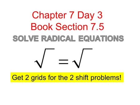Chapter 7 Day 3 Book Section 7.5 Get 2 grids for the 2 shift problems!