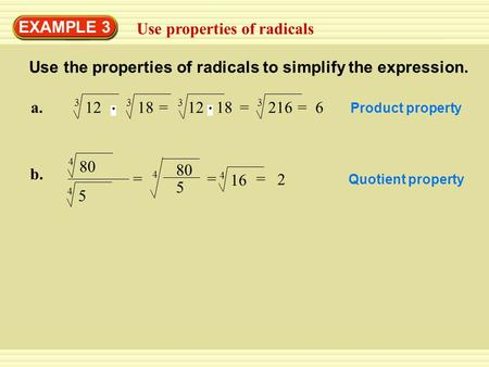 EXAMPLE 3 Use properties of radicals Use the properties of radicals to simplify the expression. a.12 3 18 3 12 18 3 =216 3 = =6 Product property b. 80.