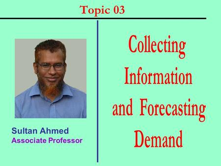 Topic 03 Sultan Ahmed Associate Professor. Chapter Questions  What are the components of a modern marketing information system?  What are useful internal.