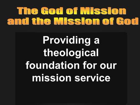 Providing a theological foundation for our mission service.