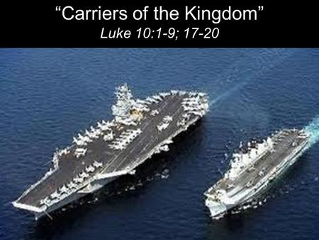 """Carriers of the Kingdom"" Luke 10:1-9; 17-20. After this the Lord appointed seventy-two others and sent them two by two ahead of him to every town and."