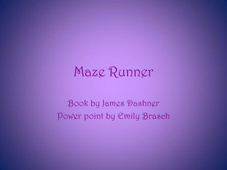 Maze Runner Book by James Dashner Power point by Emily Brasch.