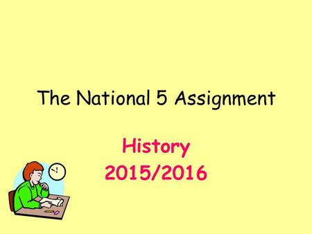 The National 5 Assignment History 2015/2016. During S4 you will complete an assignment in history This is an essential part of the course – you cannot.