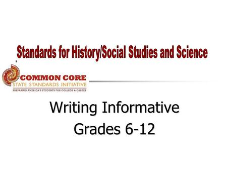 Writing Informative Grades 6-12. College and Career Readiness Standards for Writing Text Types and Purposes arguments 1.Write arguments to support a substantive.