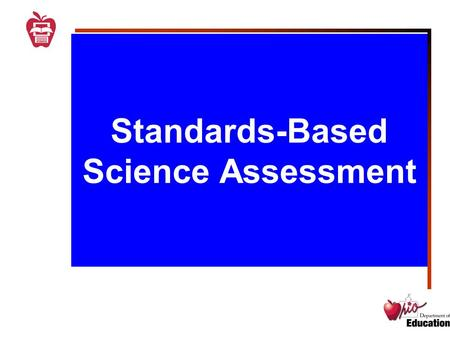 Standards-Based Science Assessment. Ohio's Science Cognitive Demands Science is more than a body of knowledge. It must not be misperceived as lists of.