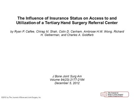 The Influence of Insurance Status on Access to and Utilization of a Tertiary Hand Surgery Referral Center by Ryan P. Calfee, Chirag M. Shah, Colin D. Canham,
