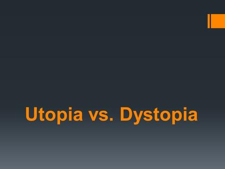 Utopia vs. Dystopia. Utopia  A place, state, or condition that is ideally perfect in respect of politics, laws, customs, and conditions. Information.