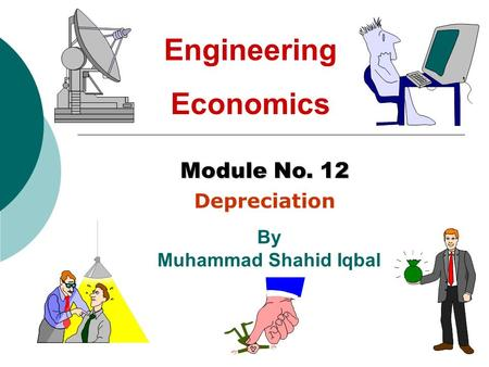 By Muhammad Shahid Iqbal Module No. 12 Depreciation Engineering Economics.