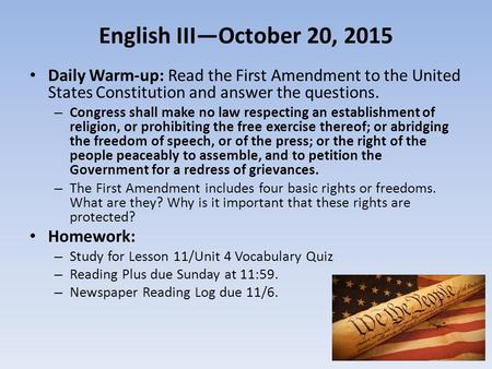 English III—October 20, 2015 Daily Warm-up: Read the First Amendment to the United States Constitution and answer the questions. – Congress shall make.