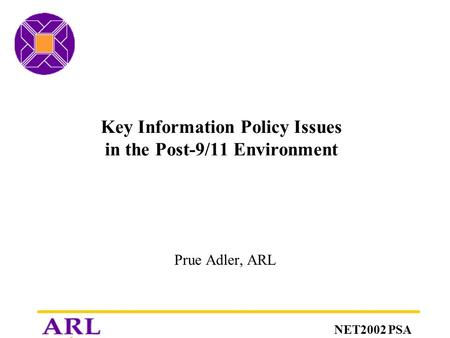 NET2002 PSA Key Information Policy Issues in the Post-9/11 Environment Prue Adler, ARL.