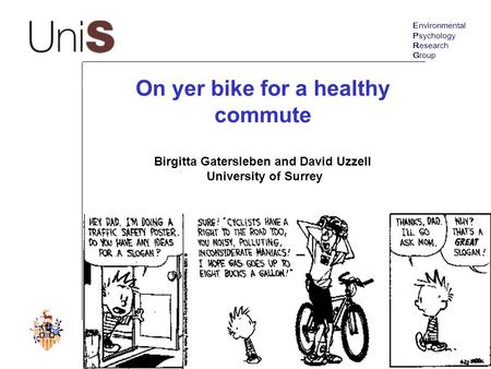 On yer bike for a healthy commute Birgitta Gatersleben and David Uzzell University of Surrey Environmental Psychology Research Group.