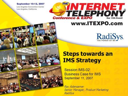 Steps towards an IMS Strategy Ray Adensamer Senior Manager, Product Marketing RadiSys Session IMS-02: Business Case for IMS September 11, 2007.