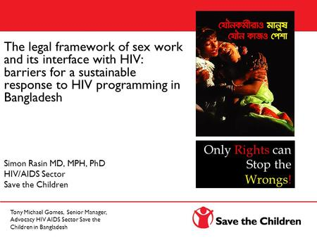 The legal framework of sex work and its interface with HIV: barriers for a sustainable response to HIV programming in Bangladesh Simon Rasin MD, MPH, PhD.
