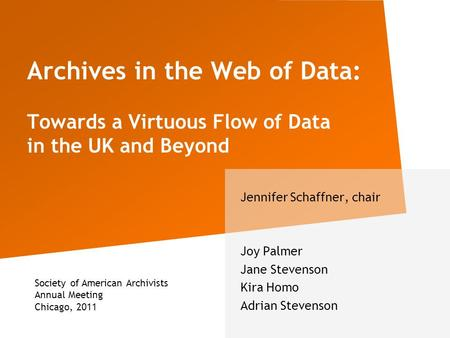 Archives in the Web of Data: Towards a Virtuous Flow of Data in the UK and Beyond Jennifer Schaffner, chair Joy Palmer Jane Stevenson Kira Homo Adrian.