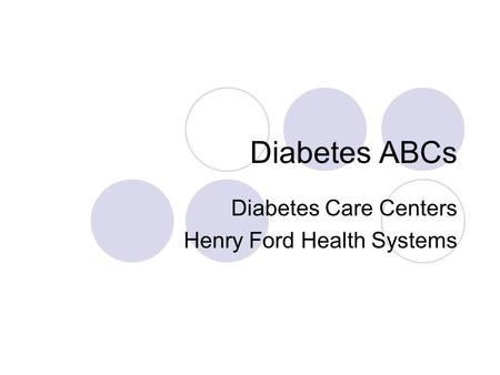 Diabetes ABCs Diabetes Care Centers Henry Ford Health Systems.