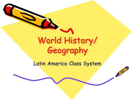 World History/ Geography Latin America Class System.