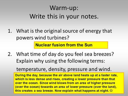 Warm-up: Write this in your notes. 1.What is the original source of energy that powers wind turbines? 2.What time of day do you feel sea breezes? Explain.
