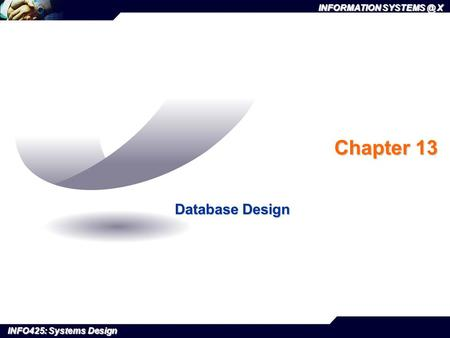 INFORMATION X INFO425: Systems Design Chapter 13 Database Design.