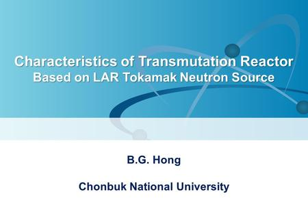 Characteristics of Transmutation Reactor Based on LAR Tokamak Neutron Source B.G. Hong Chonbuk National University.