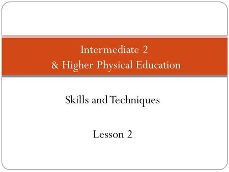 Skills and Techniques Lesson 2 Intermediate 2 & Higher Physical Education.
