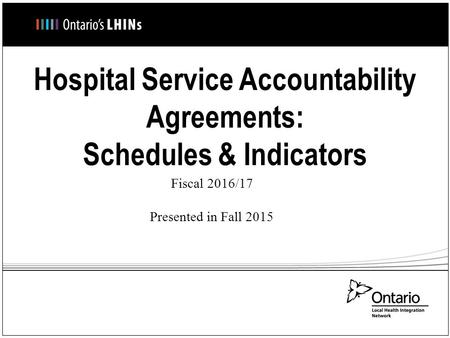 Hospital Service Accountability Agreements: Schedules & Indicators Fiscal 2016/17 Presented in Fall 2015.