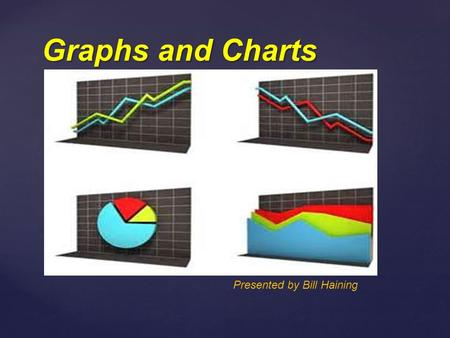 Graphs and Charts Presented by Bill Haining. A tally chart provides a quick method of recording data as events happen. Tally marks are drawn as vertical.