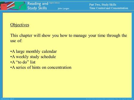 McGraw-Hill © 2007 The McGraw-Hill Companies, Inc. All rights reserved. Objectives This chapter will show you how to manage your time through the use of: