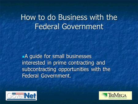 A guide for small businesses interested in prime contracting and subcontracting opportunities with the Federal Government. A guide for small businesses.