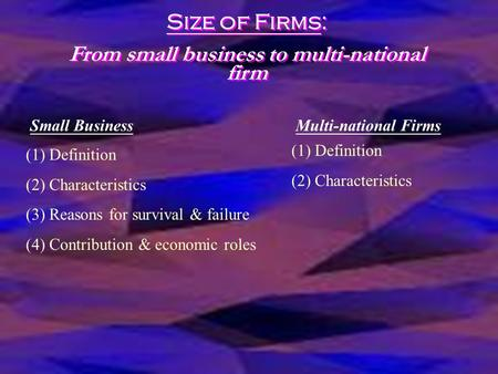 Size of Firms: From small business to multi-national firm Size of Firms: From small business to multi-national firm (1) Definition (2) Characteristics.