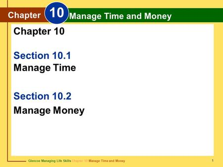 10 Chapter 10 Section 10.1 Manage Time Section 10.2 Manage Money