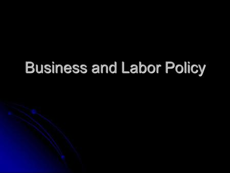 Business and Labor Policy. Protecting Free Trade NAFTA – North American Free Trade Agreement NAFTA – North American Free Trade Agreement Federal Subsidies.