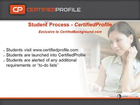 " Students visit www.certifiedprofile.com  Students are launched into CertifiedProfile  Students are alerted of any additional requirements or ""to-do."