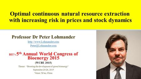 Optimal continuous natural resource extraction with increasing risk in prices and stock dynamics Professor Dr Peter Lohmander
