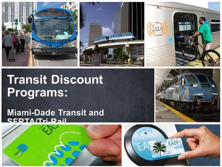 Bobbie C. Crichton Miami-Dade Transit Victor O. Garcia South Florida Regional Transportation Authority Transit Discount Programs: Miami-Dade Transit and.