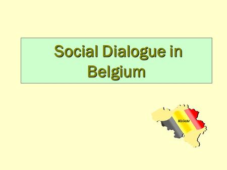 Social Dialogue in Belgium. Sectoral Joint Industrial Comittees Central Council For Trade and Industry Supreme Council for Prevention and Protection at.