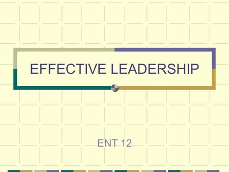 EFFECTIVE LEADERSHIP ENT 12. 2 WHAT IS LEADERSHIP? It is the ability to: Use motivational strategies to inspire individuals or groups to work toward achieving.