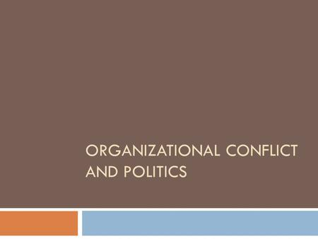 ORGANIZATIONAL CONFLICT AND POLITICS. Intergroup Conflict in Organizations 2  Groups may be dispersed across the organization  Intergroup conflict requires.
