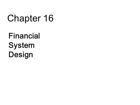 Chapter 16 Financial System Design. 16-2 Key Topics  Analyze the stockholder-lender and manager-stockholder conflicts  Understand the different financial.