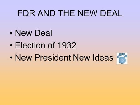 FDR AND THE NEW DEAL New Deal Election of 1932 New President New Ideas.