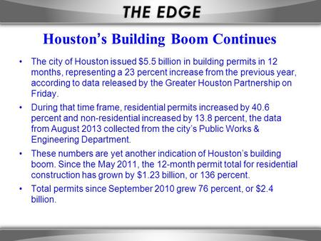 Houston's Building Boom Continues The city of Houston issued $5.5 billion in building permits in 12 months, representing a 23 percent increase from the.
