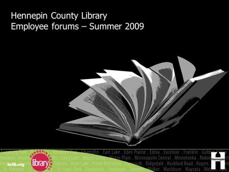 Hennepin County Library Employee forums – Summer 2009.