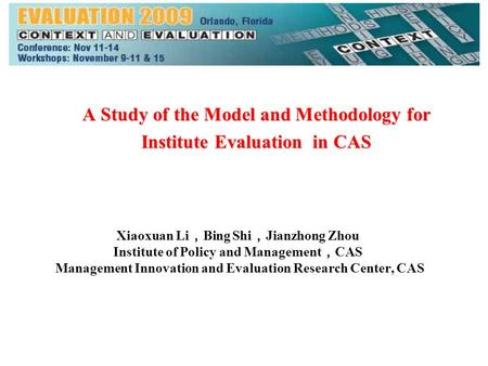 A Study of the Model and Methodology for Institute Evaluation in CAS Xiaoxuan Li , Bing Shi , Jianzhong Zhou Institute of Policy and Management , CAS Management.