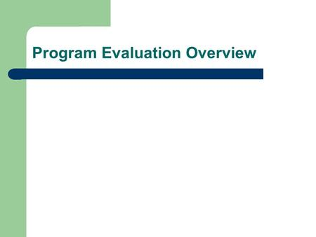 Program Evaluation Overview. Definitions of Program Evaluation systematic collection of information abut the activities, characteristics, and outcome.