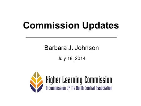 Commission Updates Barbara J. Johnson July 18, 2014.