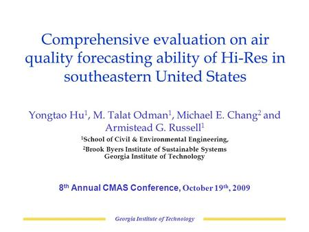 Georgia Institute of Technology Comprehensive evaluation on air quality forecasting ability of Hi-Res in southeastern United States Yongtao Hu 1, M. Talat.