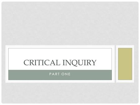 PART ONE CRITICAL INQUIRY. CHAPTER 1 OBJECTIVES Students will learn to: Define critical thinking Distinguish objective claims from subjective claims Understand.